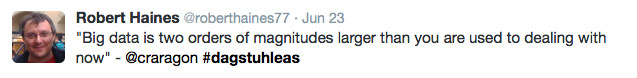 """Tweet: """"""""Big data is two orders of magnitudes larger than you are used to dealing with now"""" - @craragon"""""""