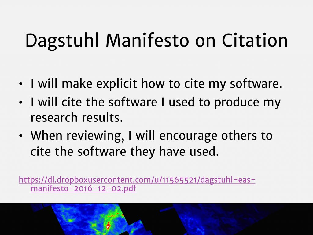 Dagstuhl Manifesto on Citation: I will make explicit how to cite my software. I will cite the software I used to produce my research results. When reviewing, I will encourage others to cite the software they have used.